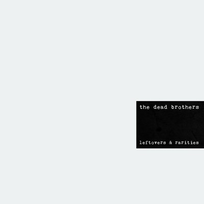The Dead Brothers - Leftovers & Rarities - LP