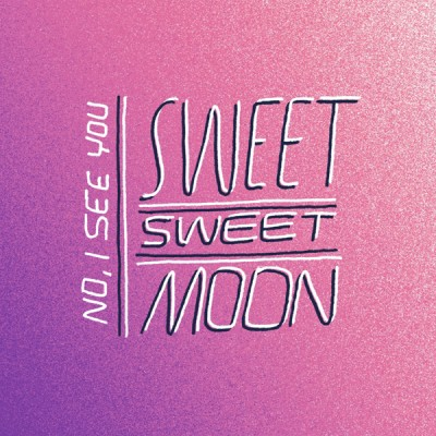 Sweet Sweet Moon - No, I See You - EP