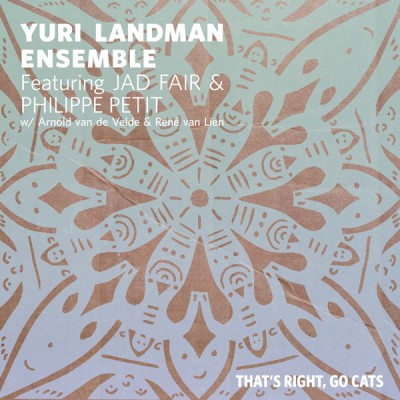 Yuri Landman Ensemble feat. Philippe Petit & Jad Fair	- That's Right, Go Cats - LP